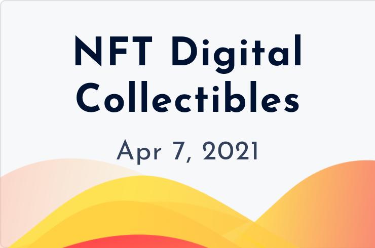 nft digital collectibles april 7, 2021