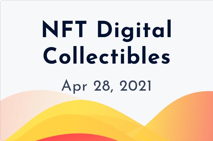 nft digital collectibles april 28, 2021