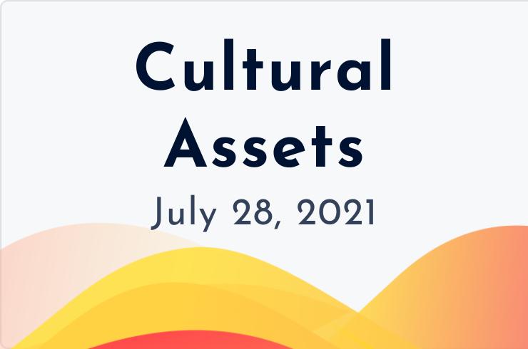 cultural assets insider july 28, 2021